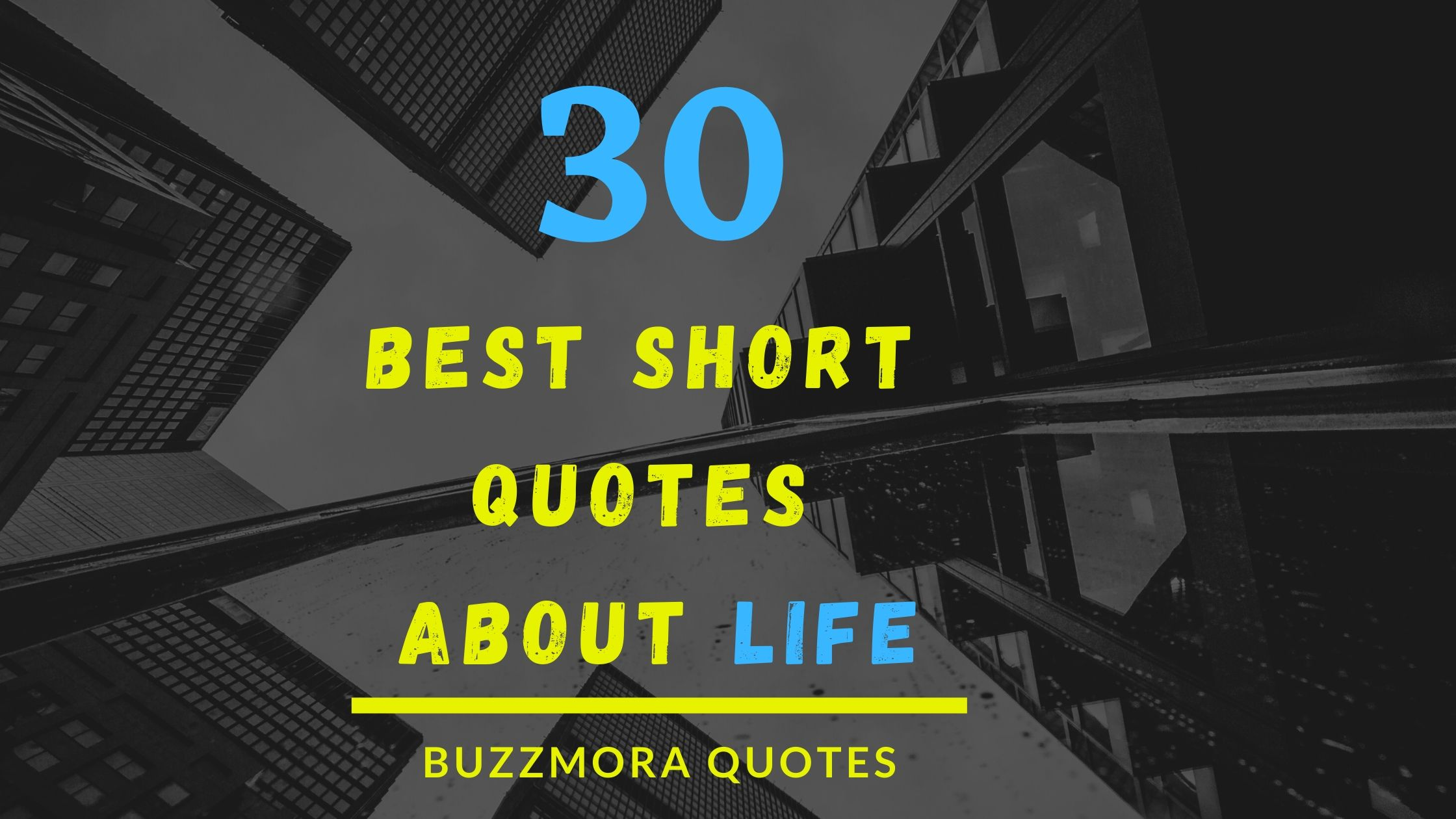 Best 30 Short Quotes about Life